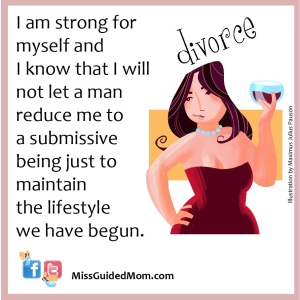 I am strong for myself and I know that I will not let a man reduce me to a submissive being just to maintain the lifestyle we have begun.